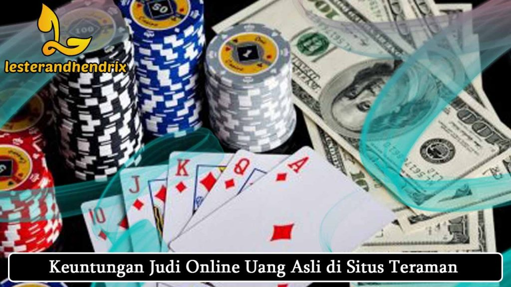 Keuntungan-Judi-Online-Uang-Asli-di-Situs-Teraman.